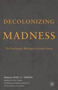 Decolonizing Madness: The Psychiatric Writings of Frantz Fanon