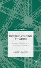 Double-Voicing at Work: Power, Gender and Linguistic Expertise