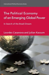The Political Economy of an Emerging Global Power: In Search of the Brazil Dream