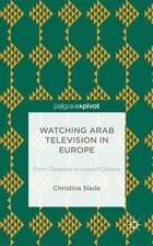 Watching Arabic Television in Europe: From Diaspora to Hybrid Citizens