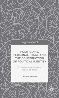 Politicians, Personal Image and the Construction of Political Identity: A Comparative Study of the…