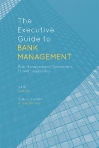 The Executive Guide To Bank Management: Risk Management, Operations, It And Leadership