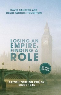 Losing An Empire, Finding A Role: British Foreign Policy Since 1945