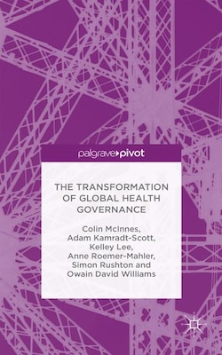 Book The Transformation of Global Health Governance: Competing Ideas, Interests and Institutions by Colin Mcinnes