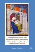 Reading Women's Worlds from Christine de Pizan to Doris Lessing: A Guide to Six Centuries of Women…