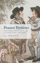 Peasant Petitions: Social Relations and Economic Life on Landed Estates, 1600-1850