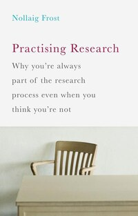 Practising Research: Why You're Always Part Of The Research Process Even When You Think You're Not