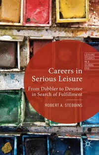 Careers in Serious Leisure: From Dabbler to Devotee in Search of Fulfilment