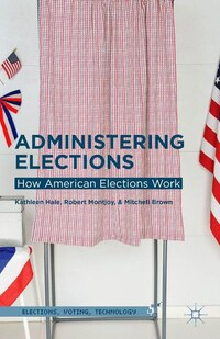 Administering Elections: How American Elections Work