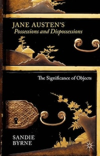 Jane Austen's Possessions and Dispossessions: The Significance of Objects
