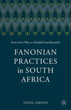 Fanonian Practices in South Africa: From Steve Biko to Abahlali baseMjondolo