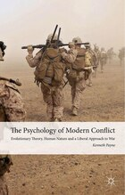 The Psychology Of Modern Conflict: Evolutionary Theory, Human Nature And A Liberal Approach To War