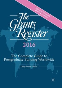 The Grants Register 2016: The Complete Guide To Postgraduate Funding Worldwide