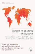Higher Education in Vietnam: Flexibility, Mobility and Practicality in the Global Knowledge Economy