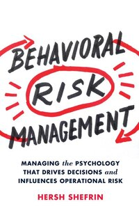 Behavioral Risk Management: Managing The Psychology That Drives Decisions And Influences…