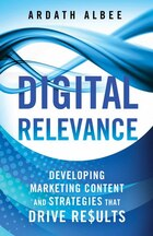 Digital Relevance: Developing Marketing Content and Strategies that Drive Results