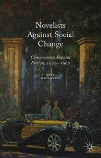 Novelists Against Social Change: Conservative Popular Fiction, 1920-1960