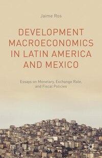 Development Macroeconomics in Latin America and Mexico: Essays on Monetary, Exchange Rate, and…