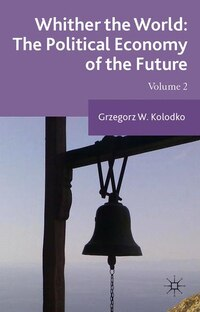 Whither the World: The Political Economy of the Future: Volume 2