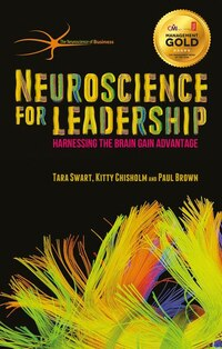 Neuroscience For Leadership: Harnessing The Brain Gain Advantage