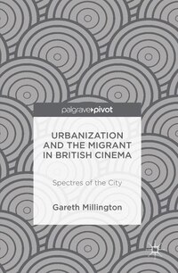 Urbanization And The Migrant In British Cinema: Spectres Of The City