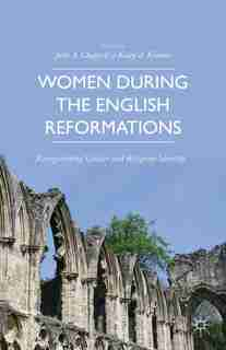 Women during the English Reformations: Renegotiating Gender and Religious Identity by K. Kramer