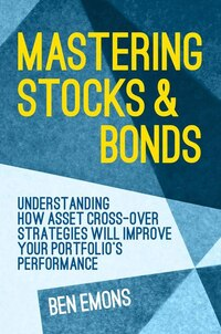 Mastering Stocks And Bonds: Understanding How Asset Cross-over Strategies Will Improve Your…