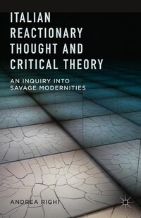 Italian Reactionary Thought and Critical Theory: An Inquiry into Savage Modernities
