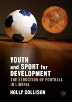 Youth And Sport For Development: The Seduction Of Football In Liberia