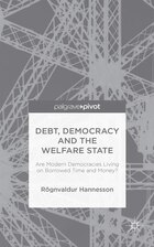 Debt, Democracy And The Welfare State: Are Modern Democracies Living On Borrowed Time And Money?