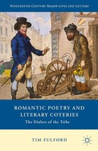 Romantic Poetry And Literary Coteries: The Dialect Of The Tribe