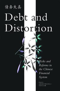 Debt And Distortion: Risks And Reforms In The Chinese Financial System