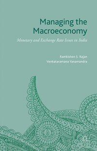 Managing The Macroeconomy: Monetary And Exchange Rate Issues In India