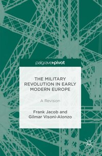 The Military Revolution In Early Modern Europe: A Revision