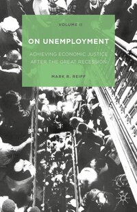 On Unemployment, Volume Ii: Achieving Economic Justice After The Great Recession