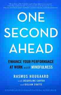 One Second Ahead: Enhance Your Performance At Work With Mindfulness by Rasmus Hougaard