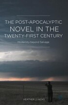 The Post-apocalyptic Novel In The Twenty-first Century: Modernity Beyond Salvage