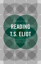 Reading T. S. Eliot: Four Quartets And The Journey Toward Understanding