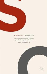 Socialist Optimism: An Alternative Political Economy For The Twenty-first Century