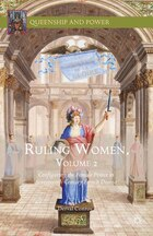 Ruling Women, Volume 2: Configuring The Female Prince In Seventeenth-century French Drama