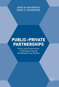 Public-private Partnerships: Policy And Governance Challenges Facing Kazakhstan And Russia