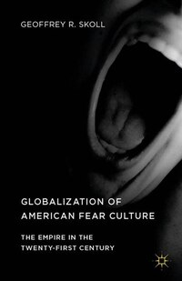Globalization Of American Fear Culture: The Empire In The Twenty-first Century