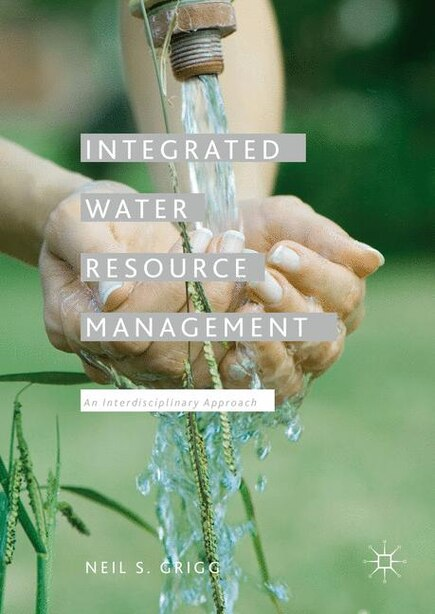 Integrated Water Resource Management: An Interdisciplinary Approach by Neil S. Grigg