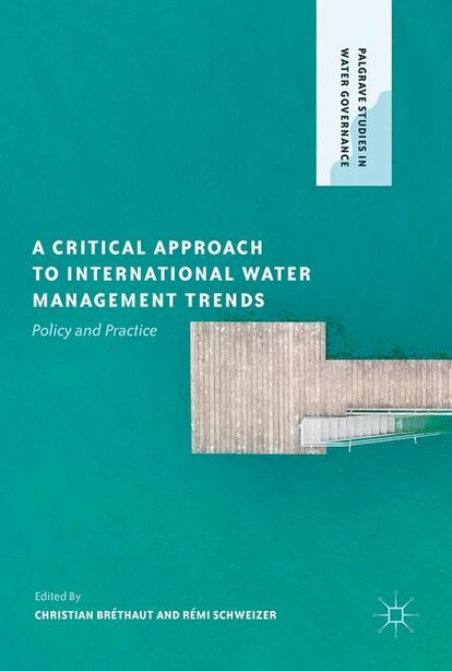 A Critical Approach To International Water Management Trends: Policy And Practice by Christian Bréthaut