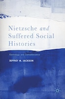 Nietzsche And Suffered Social Histories: Genealogy And Convalescence