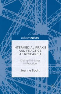 Intermedial Praxis And Practice As Research: 'doing-thinking' In Practice