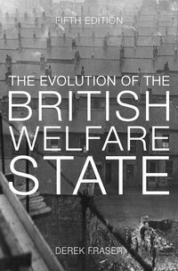 The Evolution Of The British Welfare State: A History Of Social Policy Since The Industrial…