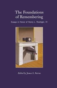 The Foundations Of Remembering: Essays In Honor Of Henry L. Roediger, Iii by James S. Nairne