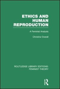 Ethics And Human Reproduction (rle Feminist Theory): A Feminist Analysis