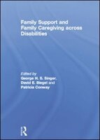 Family Support And Family Caregiving Across Disabilities